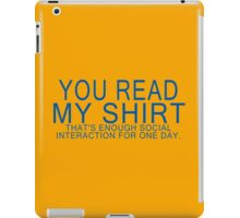 You read my shirt that's enough social interaction for one day Funny Geek Nerd iPad Case/Skin