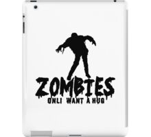 ZOMBIES ONLY WANT A HUG Funny Geek Nerd iPad Case/Skin