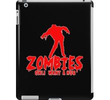 ZOMBIES ONLY WANT A HUG! Funny Geek Nerd iPad Case/Skin