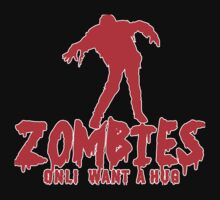ZOMBIES ONLY WANT A HUG! Funny Geek Nerd by coolandfresh