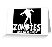 ZOMBIES ONLY WANT A HUG White Funny Geek Nerd Greeting Card