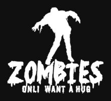 ZOMBIES ONLY WANT A HUG White Funny Geek Nerd by coolandfresh