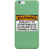 WARNING: SUBJECT TO SPONTANEOUS OUTBURSTS OF TERRIBLE PUNS iPhone Case/Skin