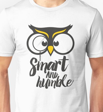 Owl. Smart and humble. Unisex T-Shirt