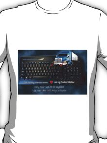 U GOT MY MOTOR RUNNING...LOVE MY TRUCKER VALENTINE..EVERY TIME I LOOK AT THE KEYBOARD..I SEE...U & I ..WILL ALWAYS BE TOGETHER.♥♥.TRUCKERS VALENTINE T-Shirt