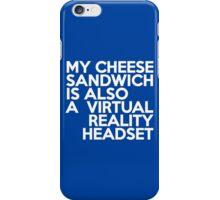My cheese sandwich is also a virtual reality headset iPhone Case/Skin