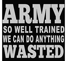 Army So Well Trained We Can Do Anything Wasted - Tshirts & Hoodies Photographic Print