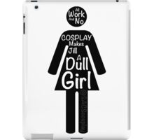 All Work And No Cosplay Makes Jill a Dull Girl iPad Case/Skin