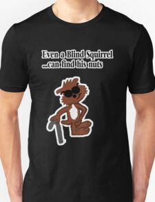Blind Squirrel  Unisex T-Shirt