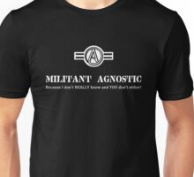 Militant Agnostic -- Because I Don't REALLY Know and YOU Don't Either! Unisex T-Shirt