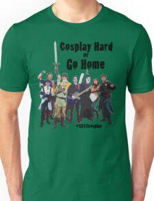 Cosplay Hard or Go Home Unisex T-Shirt