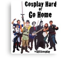 Cosplay Hard or Go Home Canvas Print
