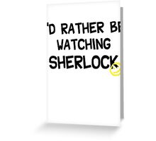 I'd rather be watching sherlock Greeting Card