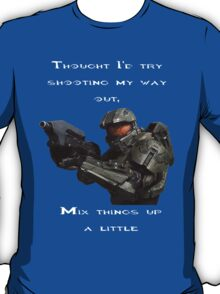 Halo - Thought I'd Try shooting my way out T-Shirt
