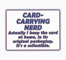 CARD-CARRYING NERD - ACTUALLY I KEEP THE CARD AT HOME, IN ITS ORIGINAL PACKAGING. IT'S A COLLECTIBLE. by Tania  Donald