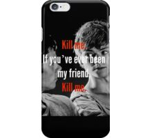 If you've ever been my friend .. iPhone Case/Skin