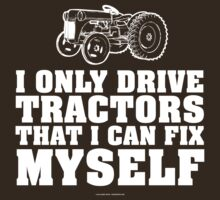 'I only drive tractors that I can fix myself' T-shirts, Hoodies, Accessories and Gifts by Albany Retro
