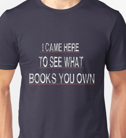 I came here to see what books you own 2 Unisex T-Shirt