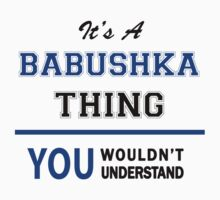 It's a BABUSHKA thing, you wouldn't understand !! by thinging