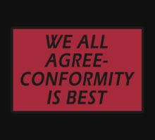 WE ALL AGREE - CONFORMITY IS BEST T-Shirt