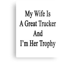 My Wife Is A Great Trucker And I'm Her Trophy  Metal Print