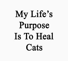 My Life's Purpose Is To Heal Cats  Unisex T-Shirt