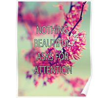 Nothing Beautiful Asks For Attn Poster