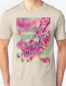 Nothing Beautiful Asks For Attn Unisex T-Shirt