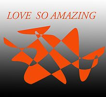 LOVE IS SO AMAZING by Karo / Caroline Evans (Caux-Evans)