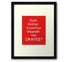 Doth Mother Know You Weareth Her Drapes? Framed Print