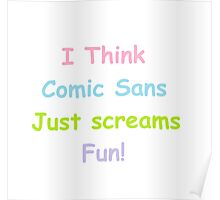 I think comic sans just screams fun! Poster