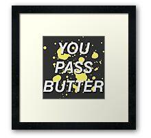 You Pass Butter Framed Print