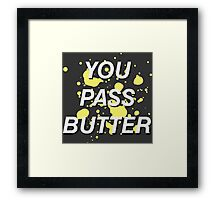 You Pass Butter Framed Print