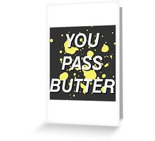 You Pass Butter Greeting Card