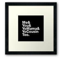 Me&You&YouMama&YoCousinToo Framed Print