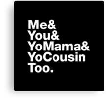 Me&You&YouMama&YoCousinToo Canvas Print