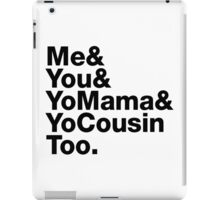 Me&You&YouMama&YoCousinToo - Clear Background  iPad Case/Skin