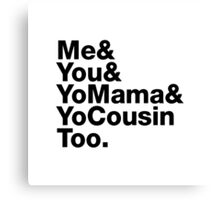 Me&You&YouMama&YoCousinToo - Clear Background  Canvas Print