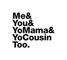 Me&You&YouMama&YoCousinToo - Clear Background  Photographic Print
