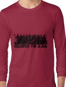 Beard To Kill! Long Sleeve T-Shirt