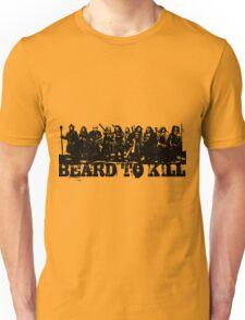 Beard To Kill! Unisex T-Shirt