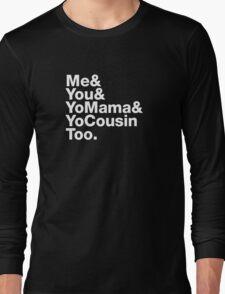 Me&You&YouMama&YoCousinToo Long Sleeve T-Shirt