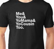Me&You&YouMama&YoCousinToo Unisex T-Shirt