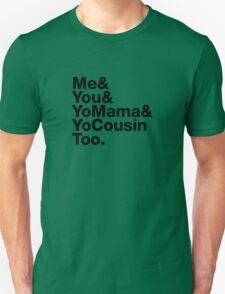 Me&You&YouMama&YoCousinToo - Clear Background  Unisex T-Shirt