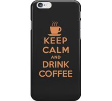Keep Calm and Drink Coffee iPhone Case/Skin