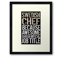 Hilarious 'Swedish Chef because Badass Isn't an Official Job Title' Tshirt, Accessories and Gifts Framed Print