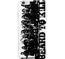 Beard To Kill! iPhone Case/Skin