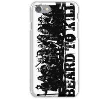 Beard To Kill! iPhone Case/Skin
