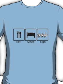 Eat, sleep, sign T-Shirt
