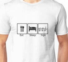Eat, sleep, sign Unisex T-Shirt